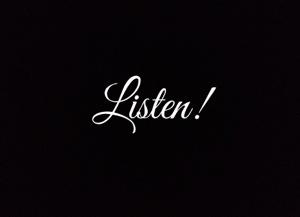 LISTEN!