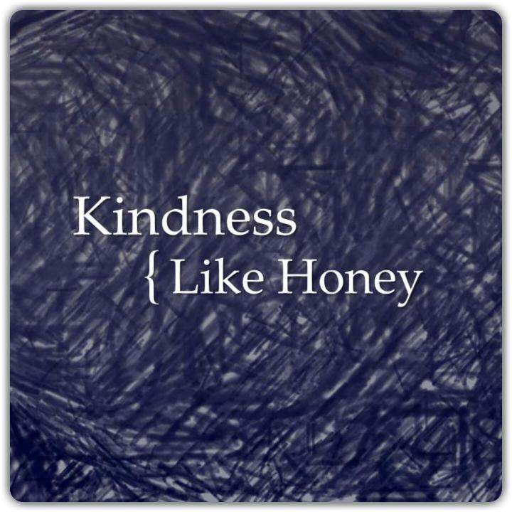 Kindness Comforts Like Honey
